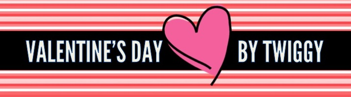 Gotta Love LOVE | Twiggy's Guide to Valentine's Day